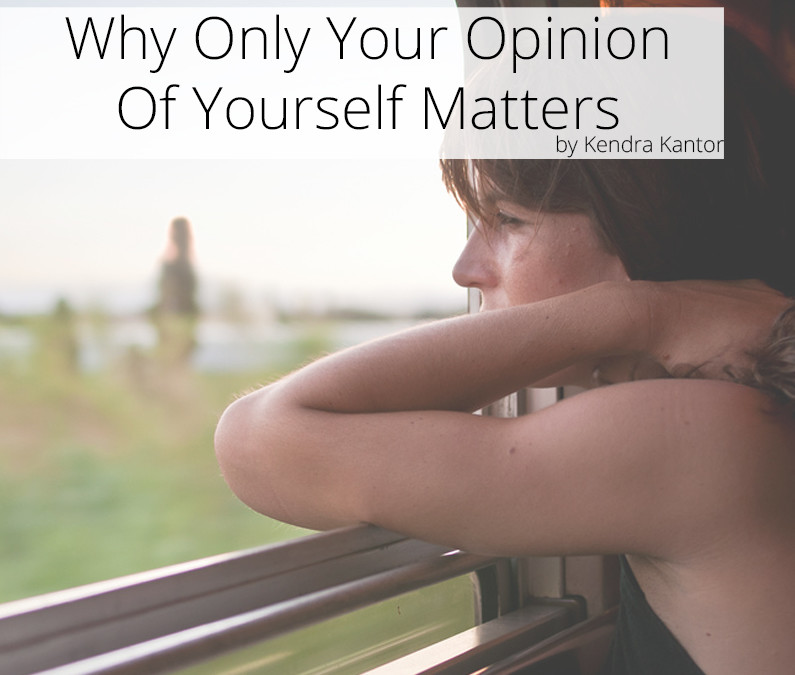 Why Only Your Opinion of Yourself Matters