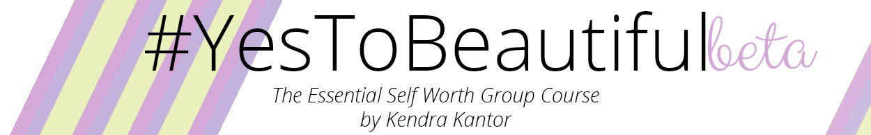 Kendra Kantor Say Yes to Beautiful Self Esteem Self Worth course